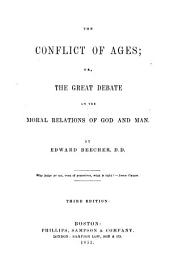 The Conflict of Ages, Or, The Great Debate on the Moral Relations of God and Man