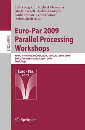 Euro-Par 2009, Parallel Processing - Workshops: HPPC, HeteroPar, PROPER, ROIA, UNICORE, VHPC, Delft, The Netherlands, August 25-28, 2009, Workshops