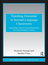 Teaching Grammar in Second Language Classrooms: Integrating Form-Focused Instruction in Communicative Context
