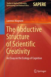 The Abductive Structure of Scientific Creativity: An Essay on the Ecology of Cognition