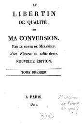 Le Libertin de qualité, ou ma conversion: avec figures en taille-douce, Volume1