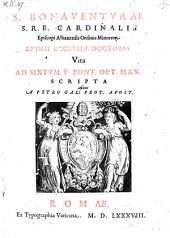 S. Bonaventurae S. R. E. Cardinalis ... Vita