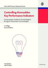 Controlling-Kennzahlen - Key Performance Indicators: Zweisprachiges Handbuch Deutsch/Englisch - Bi-lingual Compendium German/English, Ausgabe 2