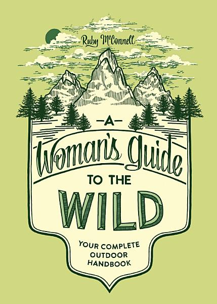 Download A Woman s Guide to the Wild Book
