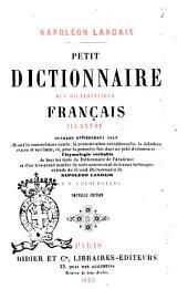 Petit dictionnaire des dictionnaires français illustré ouvrage entièrement neuf offrant la nomenclature exacte, la prononciation exceptionnelle ... et ... l'étymologie véritable de tous les mots du Dictionnaire de l'Academie ... Napoléon Landais