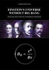 EINSTEIN´S UNIVERSE WITHOUT BIG BANG: AND THE SOLUTION OF HAWKING´S PARADOX