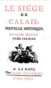 Le Siège De Calais: Nouvelle Historique, Volume1