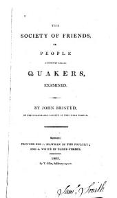 The Society of Friends, Or People Commonly Called Quakers, Examined!