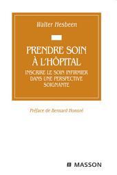 Prendre soin à l'hôpital: Inscrire le soin infirmier dans une perspective soignante