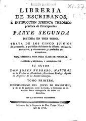 Libreria de escribanos e instruccion juridica theorico práctica de principiantes: parte segunda, dividida en tres tomos ...