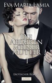 Die Affairen Meiner Mutter - Erotischer Roman [Edition Edelste Erotik]