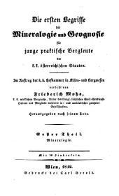 Die ersten Begriffe der Mineralogie und Geognosie für junge praktische Bergleute der k.k. österreichischen Staaten: Mineralogie, Band 1