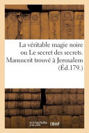La Veritable Magie Noire Ou Le Secret Des Secrets  Manuscrit Trouve a Jerusalem  Sepulcre de Salomon PDF