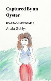 Captured by An Oyster: Sea Stone Mermaids 3