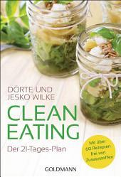 Clean Eating: Der 21-Tage-Plan - Mit über 60 Rezepten - frei von Zusatzstoffen