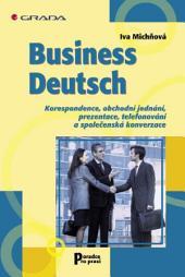 Business Deutsch: Korespondence, obchodní jednání, prezentace, telefonování a společenská konverzace