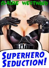 Superhero Seduction!: A Superhero-Themed Fantasy Erotic Adventure