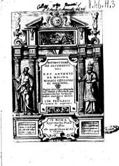 Instruttione de' sacerdoti del r.p.f. Antonio de Molina monaco certosino di miraflores. Tradotta dalla lingua spagnuola nell'italiana, et arricchita di uarie additioni da don Tomasso Galletti sacerdote e dottore