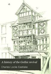 A History of the Gothic Revival: An Attempt to Show how the Taste for Mediaeval Architecture which Lingered in England During the Two Last Centuries Has Since Been Encouraged and Developed