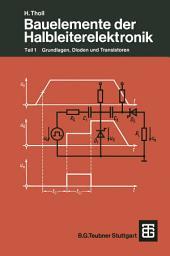 Bauelemente der Halbleiterelektronik: Teil 1 Grundlagen, Dioden und Transistoren
