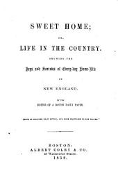 Sweet Home; Or, Life in the Country, Showing the Joys and Sorrows of Every-day Home-life in New England