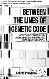 Between the Lines of Genetic Code: Chapter Five. Gene–Gene and Gene–Environment Interaction in Rheumatoid Arthritis