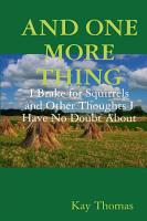 AND ONE MORE THING I Brake for Squirrels and Other Thoughts I Have No Doubt About PDF