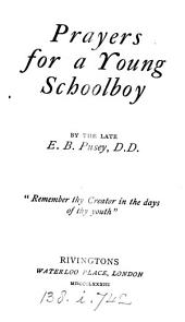 Prayers for a young schoolboy [ed. by H.P. Liddon].