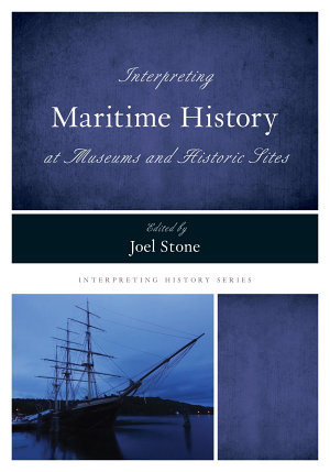 Interpreting Maritime History at Museums and Historic Sites PDF