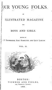 Our Young Folks: An Illustrated Magazine for Boys and Girls, Volume 2