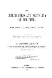 The Childishness and Brutality of the Time: Some Plain Truths in Plain Language. Supplemented by Sundry Discursive Essays and Narratives