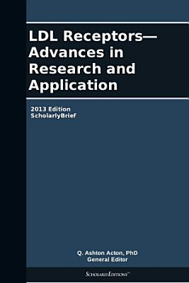 LDL Receptors   Advances in Research and Application  2013 Edition PDF