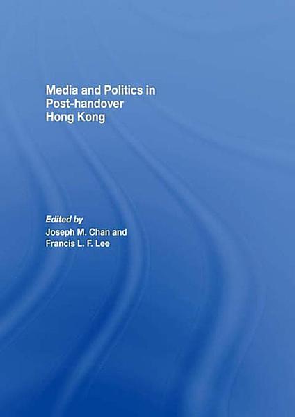 Media And Politics In Post Handover Hong Kong