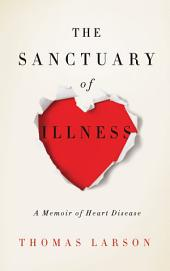 The Sanctuary of Illness: A Memoir of Heart Disease