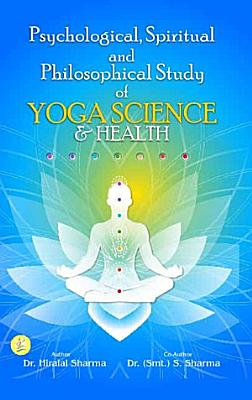 Psychological  Spiritual and Philosophical Study of Yoga Science and Health PDF