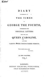 Diary illustrative of the times of George the Fourth: interspersed with original letters from the late Queen Caroline, and from various other distinguished persons