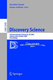 Discovery Science: 7th International Conference, DS 2004, Padova, Italy, October 2-5, 2004. Proceedings