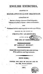English Exercises Adapted to Murray's English Grammar Consisting of Exercises in Parsing ... Designed for the Benefit of Private Learners, as Well as for the Use of Schools by Lindley Murray