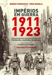 Impérios em Guerra: 1911-1923