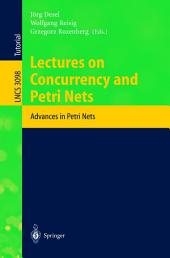 Lectures on Concurrency and Petri Nets: Advances in Petri Nets