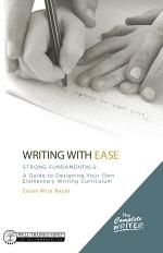 The Complete Writer, Writing With Ease: Strong Fundamentals: A Guide to Designing Your Own Elementary Writing Curriculum