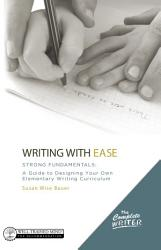 The Complete Writer Writing With Ease Strong Fundamentals A Guide To Designing Your Own Elementary Writing Curriculum Book PDF