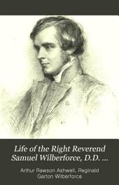 Life of the Right Reverend Samuel Wilberforce, D. D.: Lord Bishop of Oxford and Afterwards of Winchester, with Selections from His Diaries and Correspondence, Volume 1