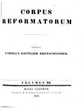 Philippi Melanthonis opera quae supersunt omnia: Declamationes ab anno 1553 usque ad annum 1560. Propositiones et disputationes ...]. Vol. 12