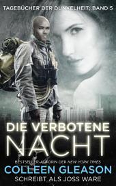 Die Verbotene Nacht: Tagebücher der Dunkelheit, Band 5: Dystopian Paranormal Romane