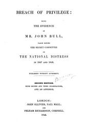 Breach of privilege: being the evidence of Mr. John Bull, taken before the Secret Committee on the National Distress in 1847 and 1848