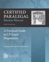 Certified Paralegal Review Manual: A Practical Guide to CP Exam Preparation: Edition 4