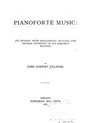 Pianoforte Music: Its History: With Biographical Sketches and Critical Estimates of Its Greatest Masters