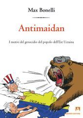Antimaidan : I motivi del genocidio del popolo dell'Est Ucraina