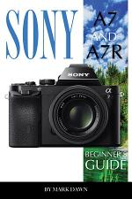 Sony A7 and A7R: Beginner's Guide